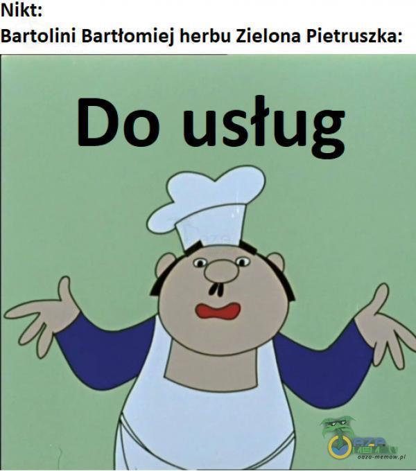 Nikt: Bartolini Bartłomiej herbu Zielona Pietruszka: Do usług