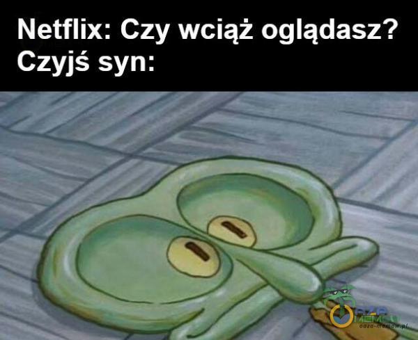 Netflix; Czy wciąż oglądasz? Czyjś syn»: