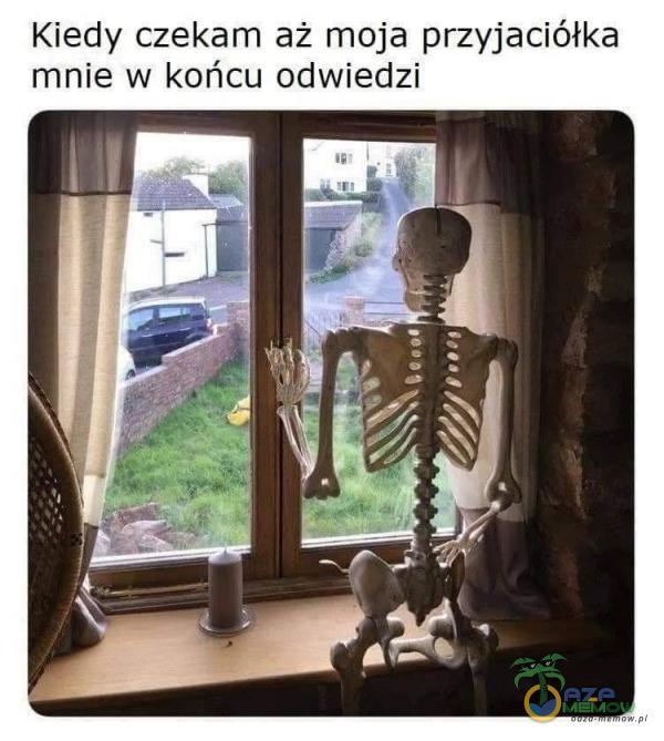 Kiedy czekam aż moja przyjaciółka mnie w końcu odwiedzi