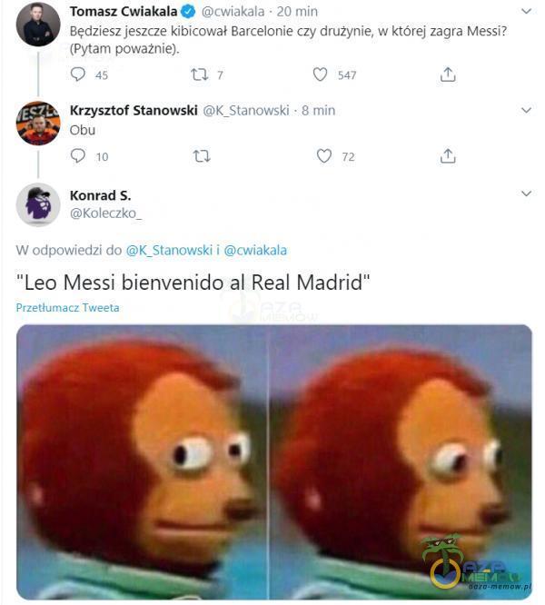 Tomasz Cwiakała > a wlalsb 20 0h Bęcizii (czę kibicował Barmalonis rzy drużynie, | zzgm Messi tFytam goważmiśj: I e Gj == KR Krzysztaf Stanowski ko 5* Obu En LI 1 LR Leo Messi bienvenida al Real Madrid