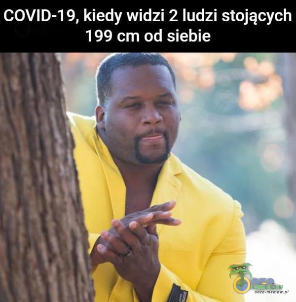 COVID-19, kiedy widzi 2 ludzi stojących 199 cm od siebie