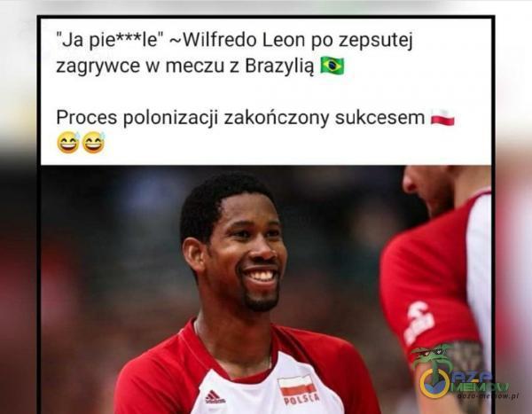 Ja pie***le —WiIfredo Leon po zepsutej zagrywce w meczu z Brazylią Proces polonizacji zakończony sukcesem