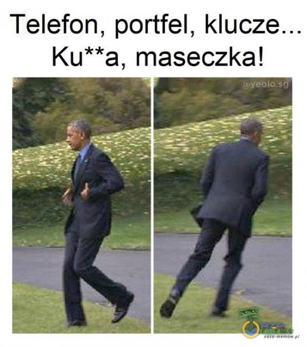 Telefon, portfel, Ku**a, maseczka!