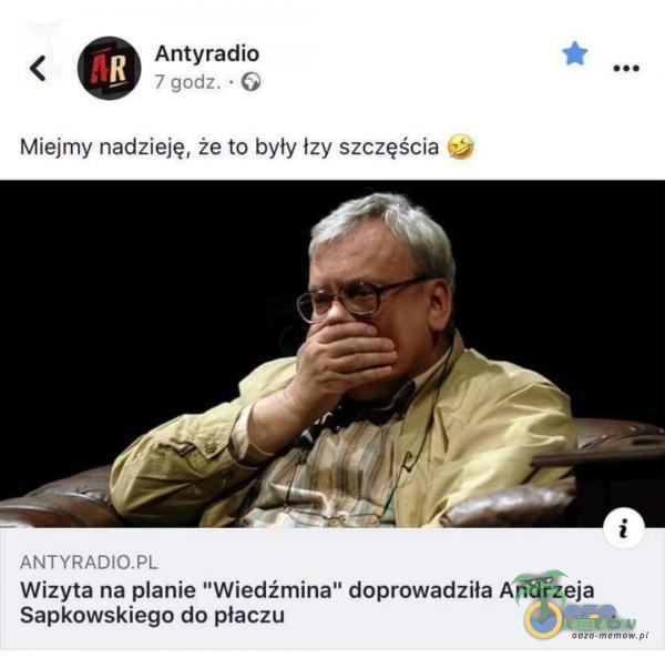 Antyradio 7 godz. • Miejmy nadzieję, że to były łzy szczęścia Wizyta na anie Wiedźmina doprowadziła Andrzeja Sapkowskiego do płaczu