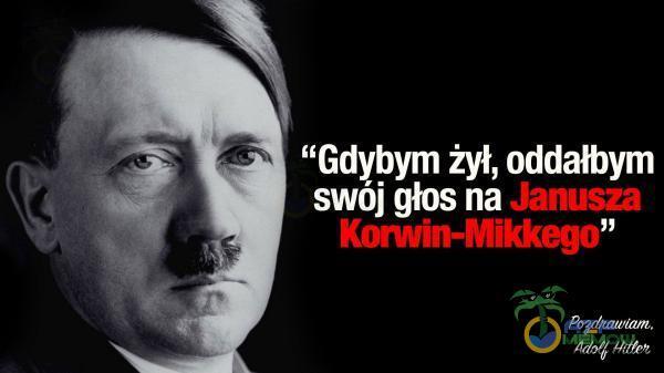 """Gdybym żył, oddałbym swoj głos na Janusza Korwin-Mikkego"""""""