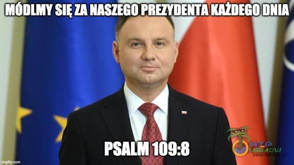 """ÓDIMY SIĘ ZA NASZEGO PREZYDENTA KAŻDEGO DNIA"""" PSALM 109:8"""